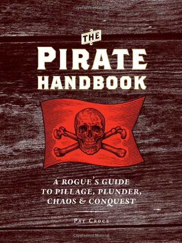 The Pirate Handbook: A Rogue's Guide to Pillage, Plunder, Chaos & Conquest 9780811878524