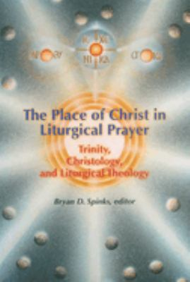 The Place of Christ in Liturgical Prayer: Trinity, Christology, and Liturgical Theology 9780814660188