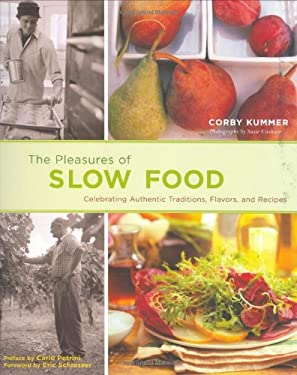The Pleasures of Slow Food: Celebrating Authentic Traditions, Flavors, and Recipes 9780811863827