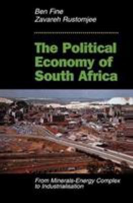 The Political Economy of South Africa: From Minerals-Energy Complex to Industrialisation 9780813327907