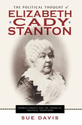 The Political Thought of Elizabeth Cady Stanton: Women's Rights and the American Political Traditions 9780814719985