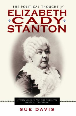 The Political Thought of Elizabeth Cady Stanton: Women's Rights and the American Political Traditions 9780814720950