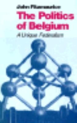 The Politics of Belgium: Crisis and Compromise in a Plural Society 9780813323879