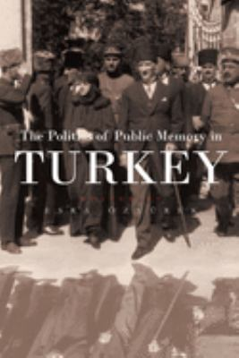 The Politics of Public Memory in Turkey 9780815631316