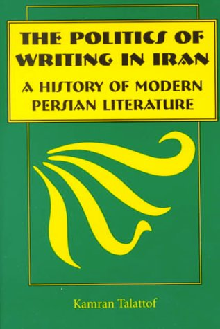 The Politics of Writing in Iran: A History of Modern Persian Literature 9780815628194