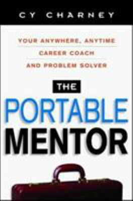 The Portable Mentor: Your Anywhere, Anytime Career Coach and Problem Solver 9780814472125