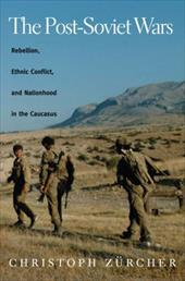 The Post-Soviet Wars: Rebellion, Ethnic Conflict, and Nationhood in the Caucasus