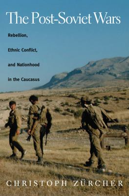 The Post-Soviet Wars: Rebellion, Ethnic Conflict, and Nationhood in the Caucasus 9780814797242
