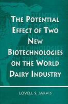 The Potential Effect of Two New Biotechnologies on the World Dairy Industry 9780813388373