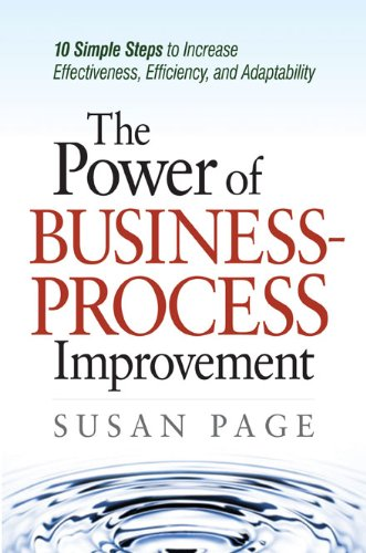 The Power of Business Process Improvement: 10 Simple Steps to Increase Effectiveness, Efficiency, and Adaptability 9780814414781