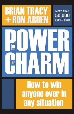 The Power of Charm: How to Win Anyone Over in Any Situation 9780814473573