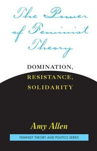 The Power of Feminist Theory: Domination, Resistance, Solidarity 9780813365558