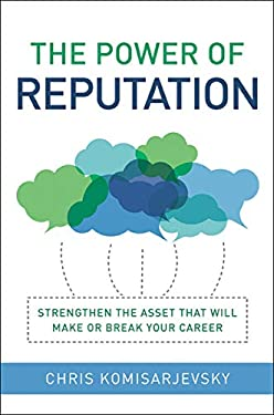 The Power of Reputation: Strengthen the Asset That Will Make or Break Your Career 9780814417973
