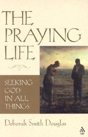 The Praying Life: Seeking God in All Things 9780819219367