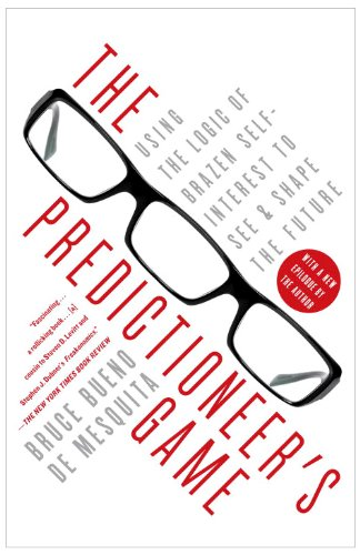 The Predictioneer's Game: Using the Logic of Brazen Self-Interest to See and Shape the Future 9780812979770