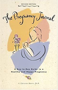 The Pregnancy Journal: A Day-To-Day Guide to a Healthy and Happy Pregnancy 9780811846974