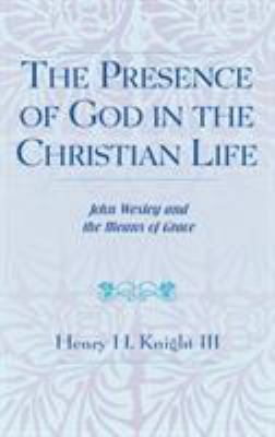 The Presence of God in the Christian Life: John Wesley and the Means of Grace 9780810825895