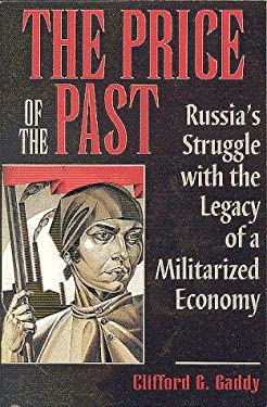 The Price of the Past: Russia's Struggle with the Legacy of a Militarized Economy 9780815730163
