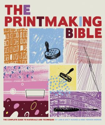 The Printmaking Bible: The Complete Guide to Materials and Techniques 9780811862288