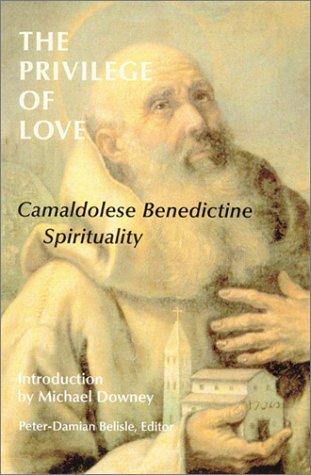 The Privilege of Love: Camaldolese Benedictine Spirituality 9780814627730