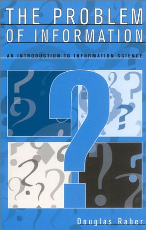 The Problem of Information: An Introduction to Information Science 9780810845688