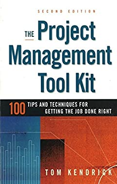 The Project Management Tool Kit: 100 Tips and Techniques for Getting the Job Done Right 9780814414767