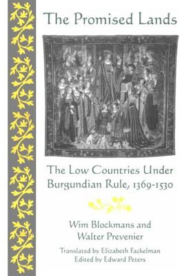 The Promised Lands: The Low Countries Under Burgundian Rule, 1369-1530 9780812231304