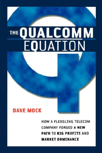 The Qualcomm Equation: How a Fledgling Telecom Company Forged a New Path to Big Profits and Market Dominance 9780814409978