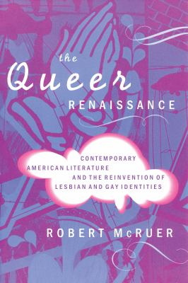 The Queer Renaissance: Contemporary American Literature and the Reinvention of Lesbian and Gay Identities 9780814755556