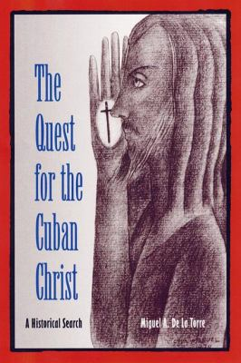The Quest for the Cuban Christ: A Historical Search 9780813025476