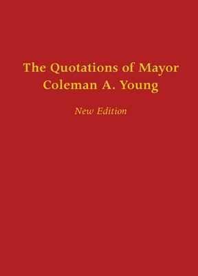The Quotations of Mayor Coleman A. Young 9780814332603