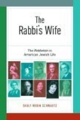 The Rabbi's Wife: The Rebbetzin in American Jewish Life 9780814740163
