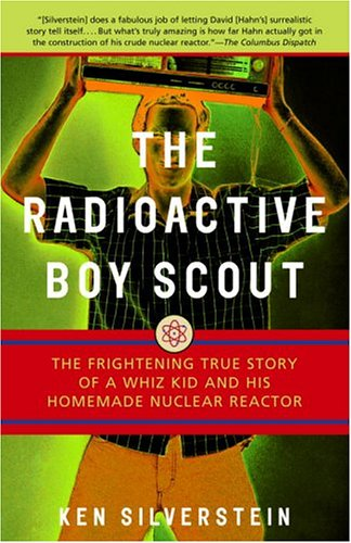 The Radioactive Boy Scout: The Frightening True Story of a Whiz Kid and His Homemade Nuclear Reactor 9780812966602