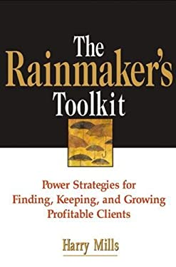 The Rainmaker's Toolkit: Power Strategies for Finding, Keeping, and Growing Profitable Clients 9780814472163