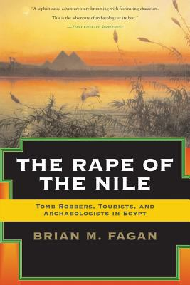 The Rape of the Nile: Tomb Robbers, Tourists, and Archaeologists in Egypt, Revised and Updated 9780813340616