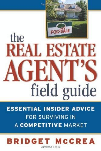 The Real Estate Agent's Field Guide: Essential Insider Advice for Surviving in a Competitive Market 9780814408094