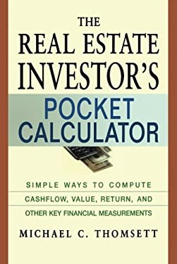 The Real Estate Investor's Pocket Calculator: Simple Ways to Compute Cashflow, Value, Return, and Other Key Financial Measurements 9780814472965