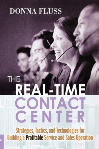 The Real-Time Contact Center: Strategies, Tactics, and Technologies for Building a Profitable Service and Sales Operation 9780814414439