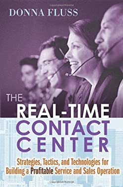 The Real-Time Contact Center: Strategies, Tactics, and Technologies for Building a Profitable Service and Sales Operation 9780814472569