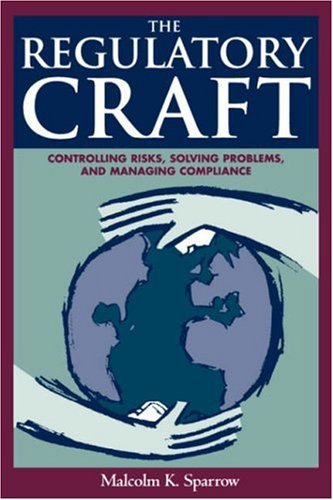 Regulatory Craft: Controlling Risks, Solving Problems, and Managing Compliance 9780815780656