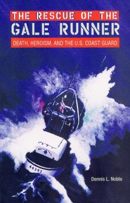 The Rescue of the Gale Runner: Death, Heroism, and the U.S. Coast Guard 9780813025551