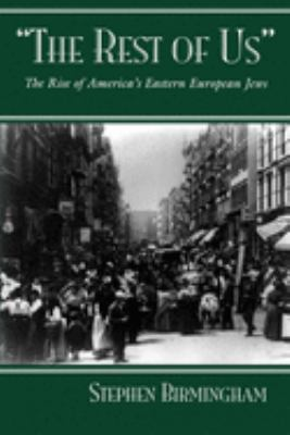 The Rest of Us: The Rise of America's Eastern European Jews 9780815606147