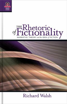 The Rhetoric of Fictionality: Narrative Theory and the Idea of Fiction 9780814291467