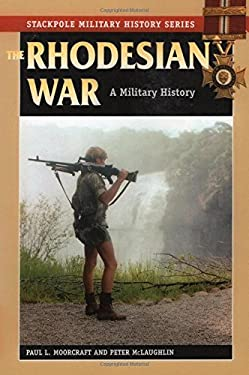 The Rhodesian War: A Military History 9780811707251