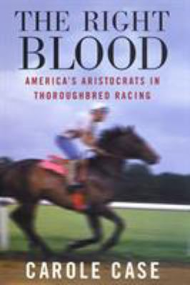 The Right Blood: America's Aristocrats in Thoroughbred Racing 9780813528403
