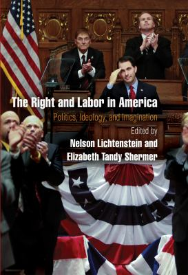 The Right and Labor in America: Politics, Ideology, and Imagination 9780812244144