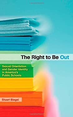 The Right to Be Out: Sexual Orientation and Gender Identity in America's Public Schools 9780816674572
