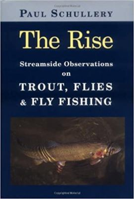 The Rise: Streamside Observations on Trout, Flies, and Fly Fishing 9780811701822