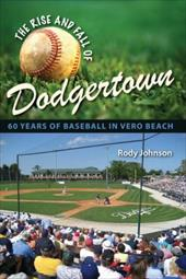The Rise and Fall of Dodgertown: 60 Years of Baseball in Vero Beach 3414436