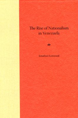 The Rise of Nationalism in Venezuela 9780813030111